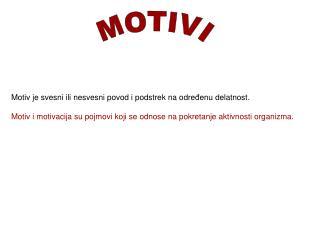 Motiv je svesni ili nesvesni povod i podstrek na odredenu delatnost.   Motiv i motivacija su pojmovi koji se odnose na p