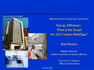 High Performance Design and Construction  Energy Efficiency:  What is the Target  for 21st Century Buildings  Karl Brown