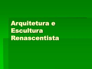 Arquitetura e Escultura Renascentista