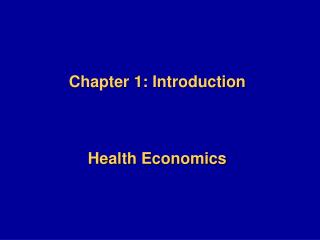Chapter 1: Introduction     Health Economics