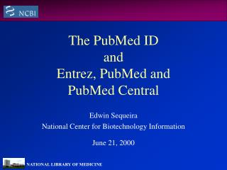 The PubMed ID  and  Entrez, PubMed and  PubMed Central