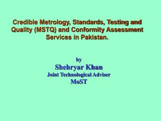 Credible Metrology, Standards, Testing and Quality MSTQ and Conformity Assessment Services in Pakistan.