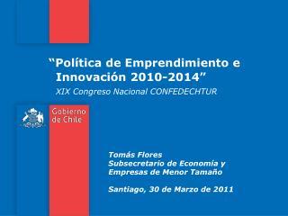 Pol tica de Emprendimiento e                Innovaci n 2010-2014               XIX Congreso Nacional CONFEDECHTUR