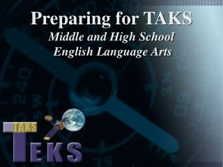Preparing for TAKS  Middle and High School  English Language Arts