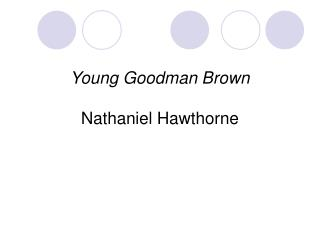 Young Goodman Brown  Nathaniel Hawthorne