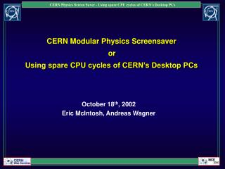 CERN Modular Physics Screensaver   or   Using spare CPU cycles of CERN s Desktop PCs