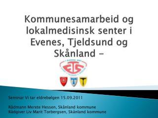 Kommunesamarbeid og lokalmedisinsk senter i  Evenes, Tjeldsund og Sk nland -