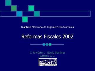 Instituto Mexicano de Ingenieros Industriales  Reformas Fiscales 2002