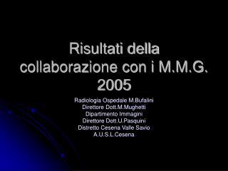 Risultati della collaborazione con i M.M.G. 2005