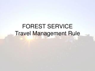 FOREST SERVICE Travel Management Rule