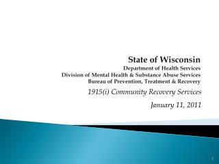 State of Wisconsin  Department of Health Services Division of Mental Health  Substance Abuse Services Bureau of Preventi