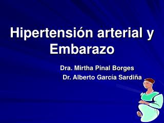Hipertensi n arterial y Embarazo         Dra. Mirtha Pinal Borges                        Dr. Alberto Garc a Sardi a