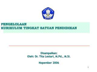 Disampaikan: Oleh: Dr. Tita Lestari, M.Pd., M.Si.  Nopember 2006
