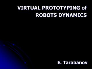 VIRTUAL PROTOTYPING of ROBOTS DYNAMICS