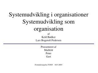 Systemudvikling i organisationer Systemudvikling som organisation af Keld B dker Lars Bogetoft Pedersen  Pr senteret af