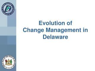 Evolution of Change Management in Delaware