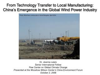 From Technology Transfer to Local Manufacturing: China s Emergence in the Global Wind Power Industry