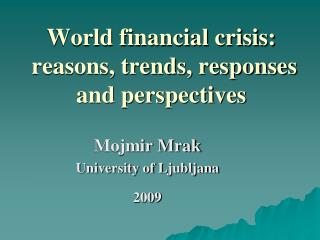 World financial crisis:   reasons, trends, responses   and perspectives
