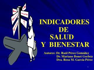 INDICADORES            DE       SALUD  Y  BIENESTAR        Autores: Dr. Ra l P rez Gonz lez                       Dr. Ma