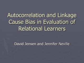 Autocorrelation and Linkage Cause Bias in Evaluation of Relational Learners