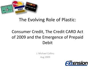 The Evolving Role of Plastic:  Consumer Credit, The Credit CARD Act of 2009 and the Emergence of Prepaid Debit