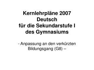 Kernlehrpl ne 2007 Deutsch f r die Sekundarstufe I des Gymnasiums  - Anpassung an den verk rzten Bildungsgang G8