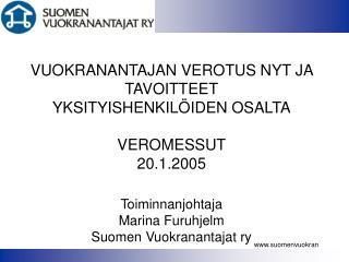 VUOKRANANTAJAN VEROTUS NYT JA TAVOITTEET YKSITYISHENKIL IDEN OSALTA  VEROMESSUT 20.1.2005  Toiminnanjohtaja Marina Furuh