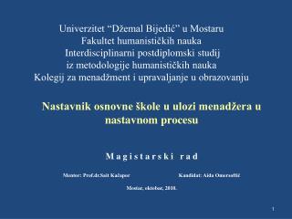 Univerzitet  D emal Bijedic  u Mostaru  Fakultet humanistickih nauka   Interdisciplinarni postdiplomski studij iz metodo