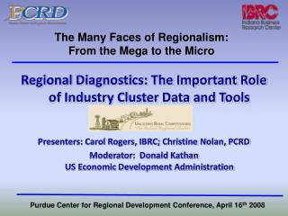 Regional Diagnostics: The Important Role of Industry Cluster Data and Tools   Presenters: Carol Rogers, IBRC; Christine