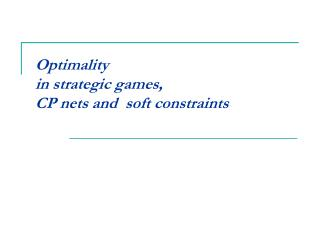 Optimality  in strategic games,          CP nets and  soft constraints