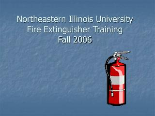 Northeastern Illinois University Fire Extinguisher Training Fall 2006