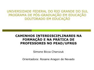 UNIVERSIDADE FEDERAL DO RIO GRANDE DO SUL PROGRAMA DE P S-GRADUA  O EM EDUCA  O DOUTORADO EM EDUCA  O