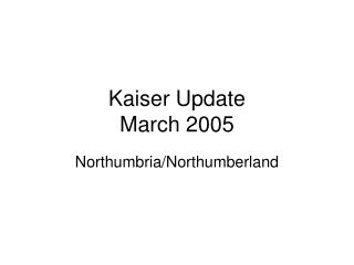 Kaiser Update March 2005