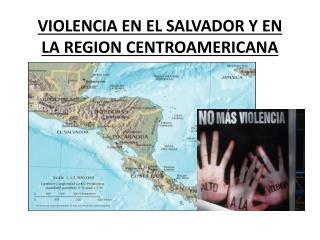VIOLENCIA EN EL SALVADOR Y EN LA REGION CENTROAMERICANA