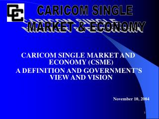 CARICOM SINGLE MARKET AND ECONOMY CSME  A DEFINITION AND GOVERNMENT S VIEW AND VISION