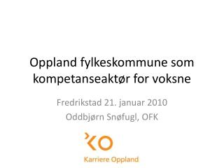 Oppland fylkeskommune som kompetanseakt r for voksne