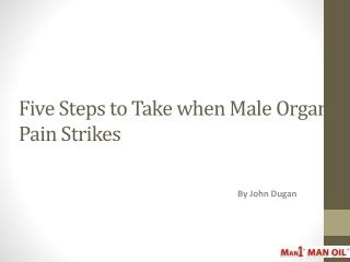 Five Steps to Take when Male Organ Pain Strikes