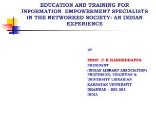 EDUCATION AND TRAINING FOR INFORMATION  EMPOWERMENT SPECIALISTS IN THE NETWORKED SOCIETY: AN INDIAN EXPERIENCE