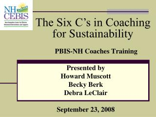 PBIS-NH Coaches Training  Presented by  Howard Muscott Becky Berk Debra LeClair   September 23, 2008