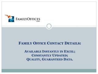 Family Office Contact Details:   Available Instantly in Excel;  Constantly Updated; Quality, Guaranteed Data.