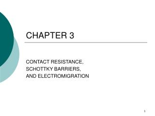 CONTACT RESISTANCE,  SCHOTTKY BARRIERS, AND ELECTROMIGRATION