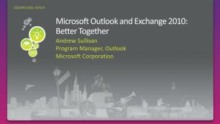 Microsoft Outlook and Exchange 2010: Better Together