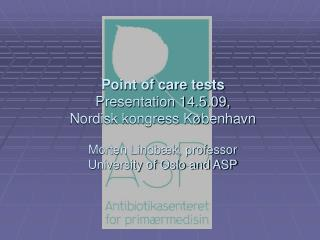 Point of care tests Presentation 14.5.09,  Nordisk kongress K benhavn  Morten Lindb k, professor   University of Oslo an
