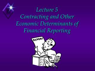 Lecture 5 Contracting and Other Economic Determinants of Financial Reporting