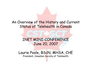An Overview of the History and Current Status of Telehealth in Canada   INET MINI-CONFERENCE  June 20, 2007  Laurie Pool