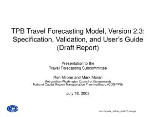 TPB Travel Forecasting Model, Version 2.3:   Specification, Validation, and User s Guide Draft Report