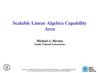 Scalable Linear Algebra Capability Area  Michael A. Heroux Sandia National Laboratories