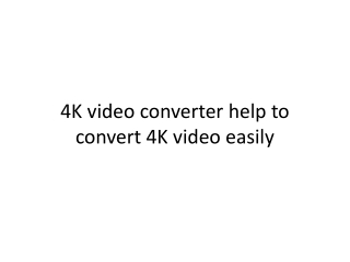4K video converter help to convert 4K video easily