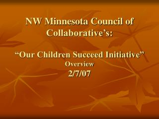 NW Minnesota Council of Collaborative s:   Our Children Succeed Initiative   Overview 2