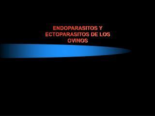 ENDOPARASITOS Y ECTOPARASITOS DE LOS  OVINOS